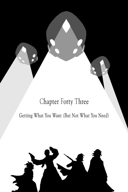 Chapter Forty-Three: Getting What You Want (But Not What You Need)